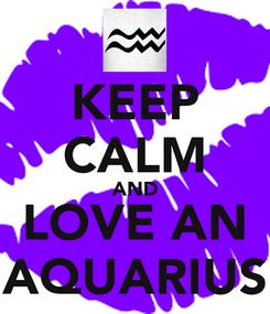 Poster: KEEP CALM AND LOVE AN AQUARIUS