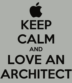Poster: KEEP CALM AND LOVE AN ARCHITECT