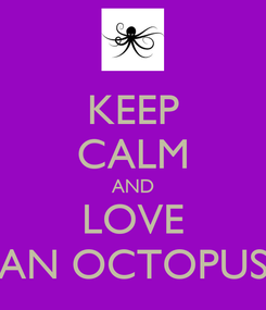 Poster: KEEP CALM AND LOVE AN OCTOPUS