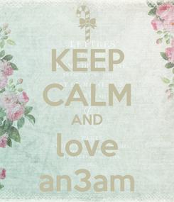 Poster: KEEP CALM AND love an3am