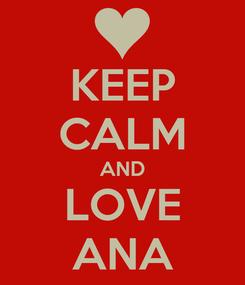 Poster: KEEP CALM AND LOVE ANA
