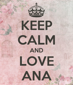 Poster: KEEP CALM AND LOVE ANA