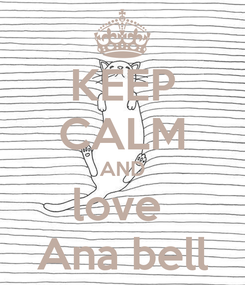 Poster: KEEP CALM AND love  Ana bell