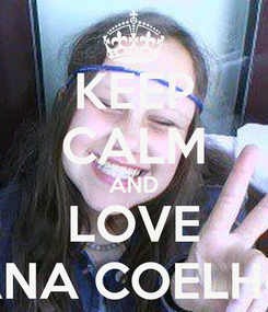 Poster: KEEP CALM AND LOVE ANA COELHO