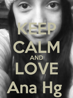 Poster: KEEP CALM AND LOVE Ana Hg