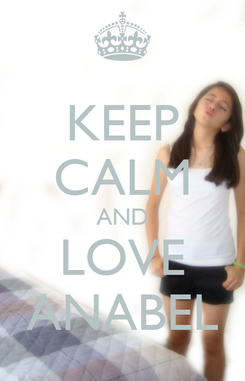 Poster: KEEP CALM AND LOVE ANABEL