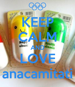 Poster: KEEP CALM AND LOVE anacamitati