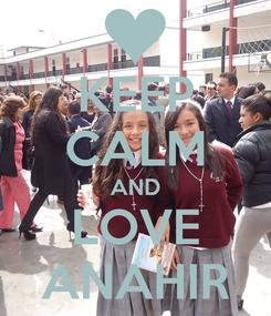 Poster: KEEP CALM AND LOVE ANAHIR
