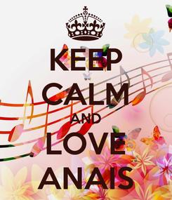 Poster: KEEP CALM AND LOVE ANAIS