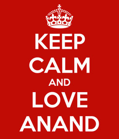 Poster: KEEP CALM AND LOVE ANAND