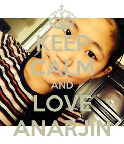 Poster: KEEP CALM AND LOVE ANARJIN