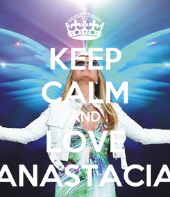 Poster: KEEP CALM AND LOVE ANASTACIA