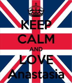 Poster: KEEP CALM AND LOVE Anastasia