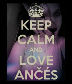 Poster: KEEP CALM AND LOVE ANČÉS