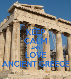 Poster: KEEP CALM AND LOVE ANCIENT GREECE