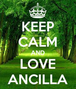 Poster: KEEP CALM AND LOVE ANCILLA