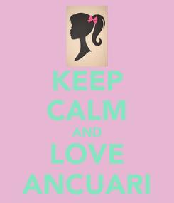 Poster: KEEP CALM AND LOVE ANCUARI