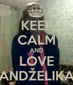 Poster: KEEP CALM AND LOVE ANDŽELIKA