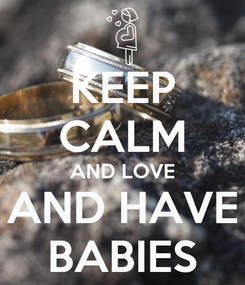 Poster: KEEP CALM AND LOVE AND HAVE BABIES