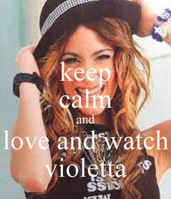 Poster: keep calm and love and watch violetta