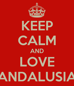 Poster: KEEP CALM AND LOVE ANDALUSIA