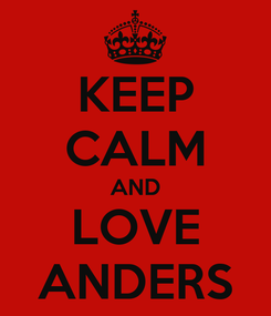Poster: KEEP CALM AND LOVE ANDERS