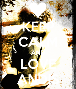 Poster: KEEP CALM AND LOVE ANDIS