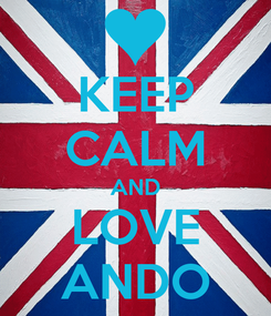 Poster: KEEP CALM AND LOVE ANDO