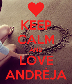 Poster: KEEP CALM AND LOVE ANDRĖJA