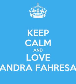 Poster: KEEP CALM AND LOVE ANDRA FAHRESA