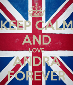 Poster: KEEP CALM AND LOVE ANDRA FOREVER
