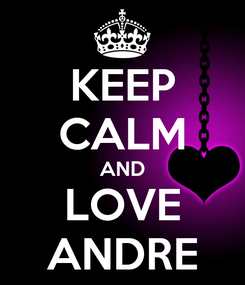 Poster: KEEP CALM AND LOVE ANDRE