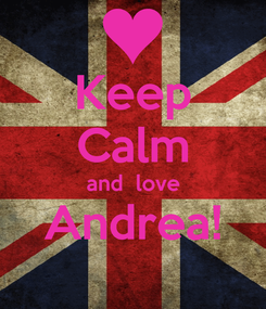 Poster: Keep Calm and  love Andrea!