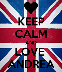 Poster: KEEP CALM AND LOVE  ANDREA