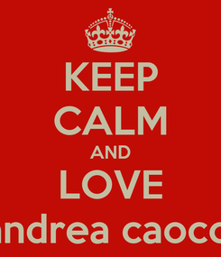 Poster: KEEP CALM AND LOVE andrea caocci