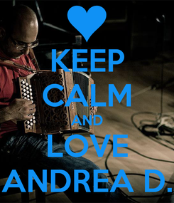 Poster: KEEP CALM AND LOVE ANDREA D.