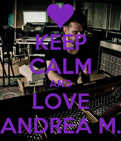 Poster: KEEP CALM AND LOVE ANDREA M.