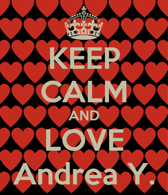 Poster: KEEP CALM AND LOVE Andrea Y.