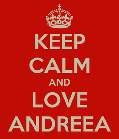 Poster: KEEP CALM AND LOVE ANDREEA