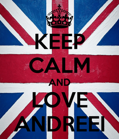 Poster: KEEP CALM AND LOVE ANDREEI