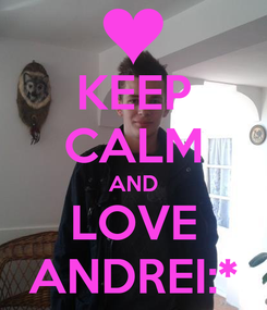 Poster: KEEP CALM AND LOVE ANDREI:*