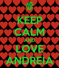 Poster: KEEP CALM AND LOVE ANDREIA