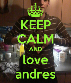 Poster: KEEP CALM AND love andres