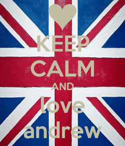 Poster: KEEP CALM AND love andrew