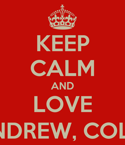 Poster: KEEP CALM AND LOVE ANDREW, COLIN