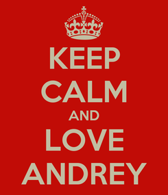 Poster: KEEP CALM AND LOVE ANDREY