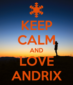 Poster: KEEP CALM AND LOVE ANDRIX