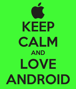 Poster: KEEP CALM AND LOVE ANDROID