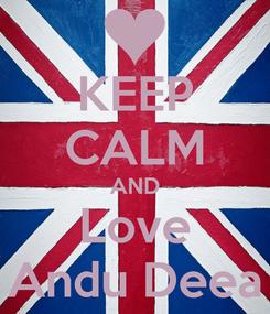 Poster: KEEP CALM AND Love Andu Deea