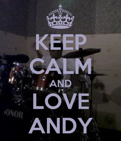 Poster: KEEP CALM AND LOVE ANDY